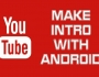 Youtube Intro By Android Smartphone