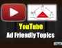 Ads Friendly Topics for Youtube Videos
