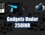 Top 10 Useful Gadgets Under 250INR