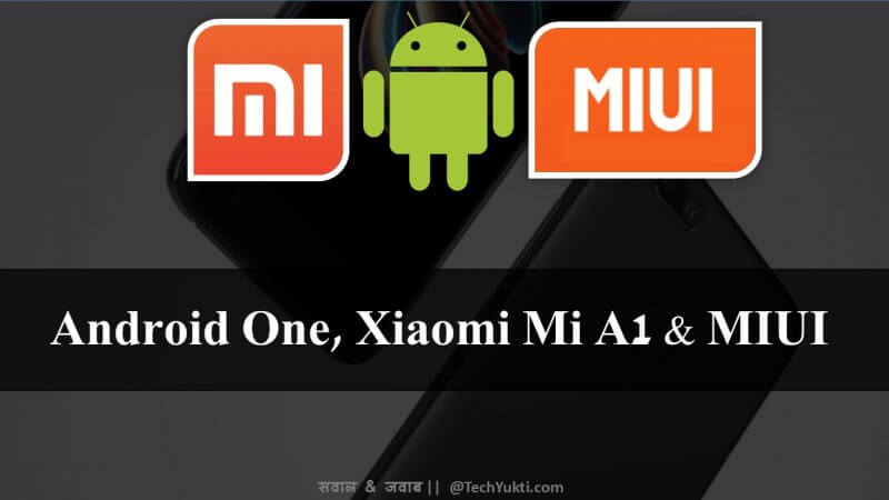 Android One and Xiaomi Mi A1 Vs Miui ROM