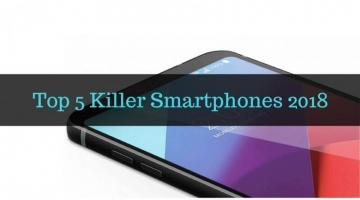 Top 5 Killer Smartphones 2018