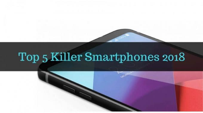 इस साल के Top 5 Killer Smartphones 2018 – जिन्हें हर कोई खरीदना चाहता है!