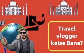 Travel Vlogger Kaise Bane?