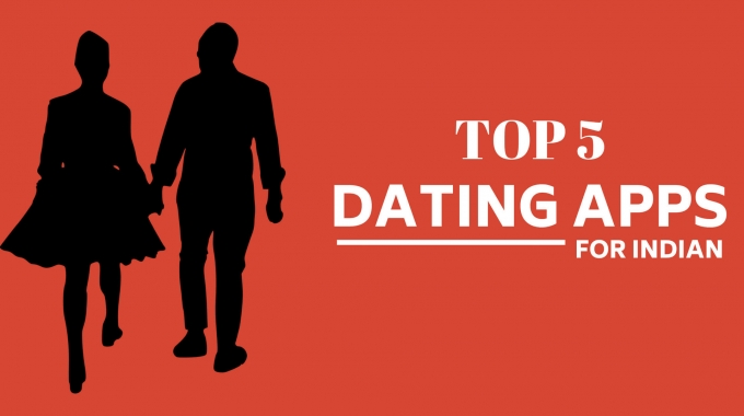 Top 5 Online Dating Apps for Indian –  2018