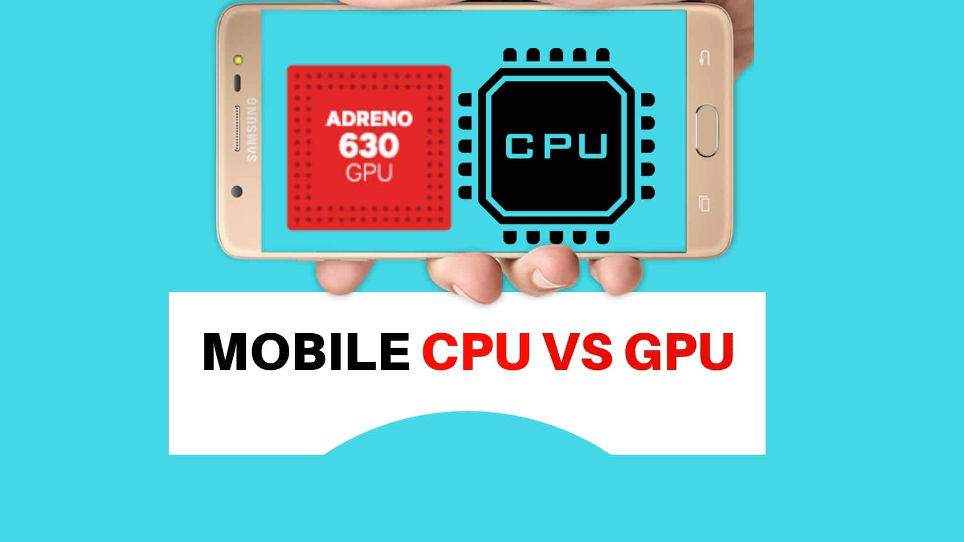 MOBILE CPU VS GPU
