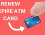 RENEW EXPIRE ATM CARD