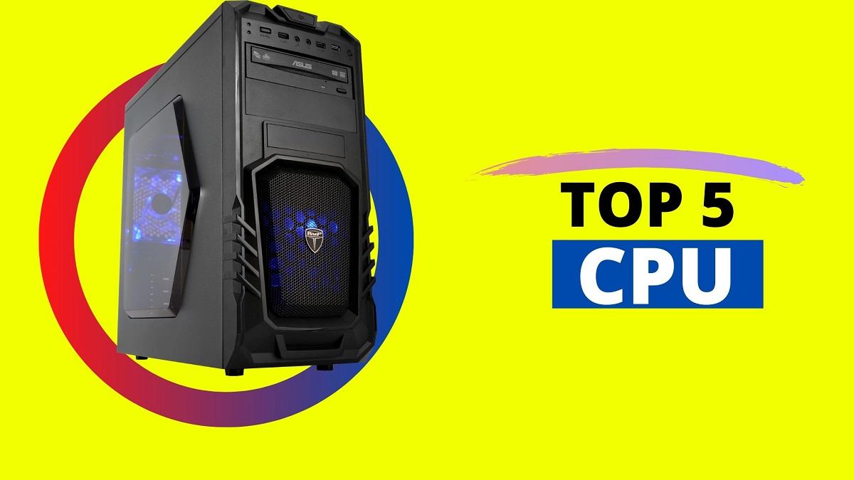 top 5 best cpu